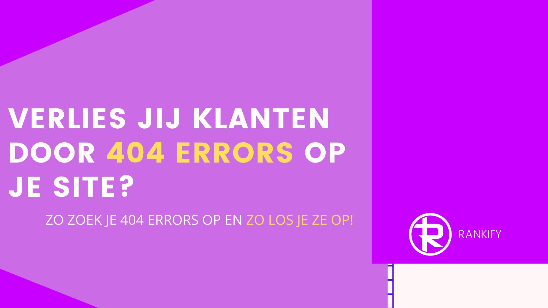 verlies jij klanten door 404 errors op je site?