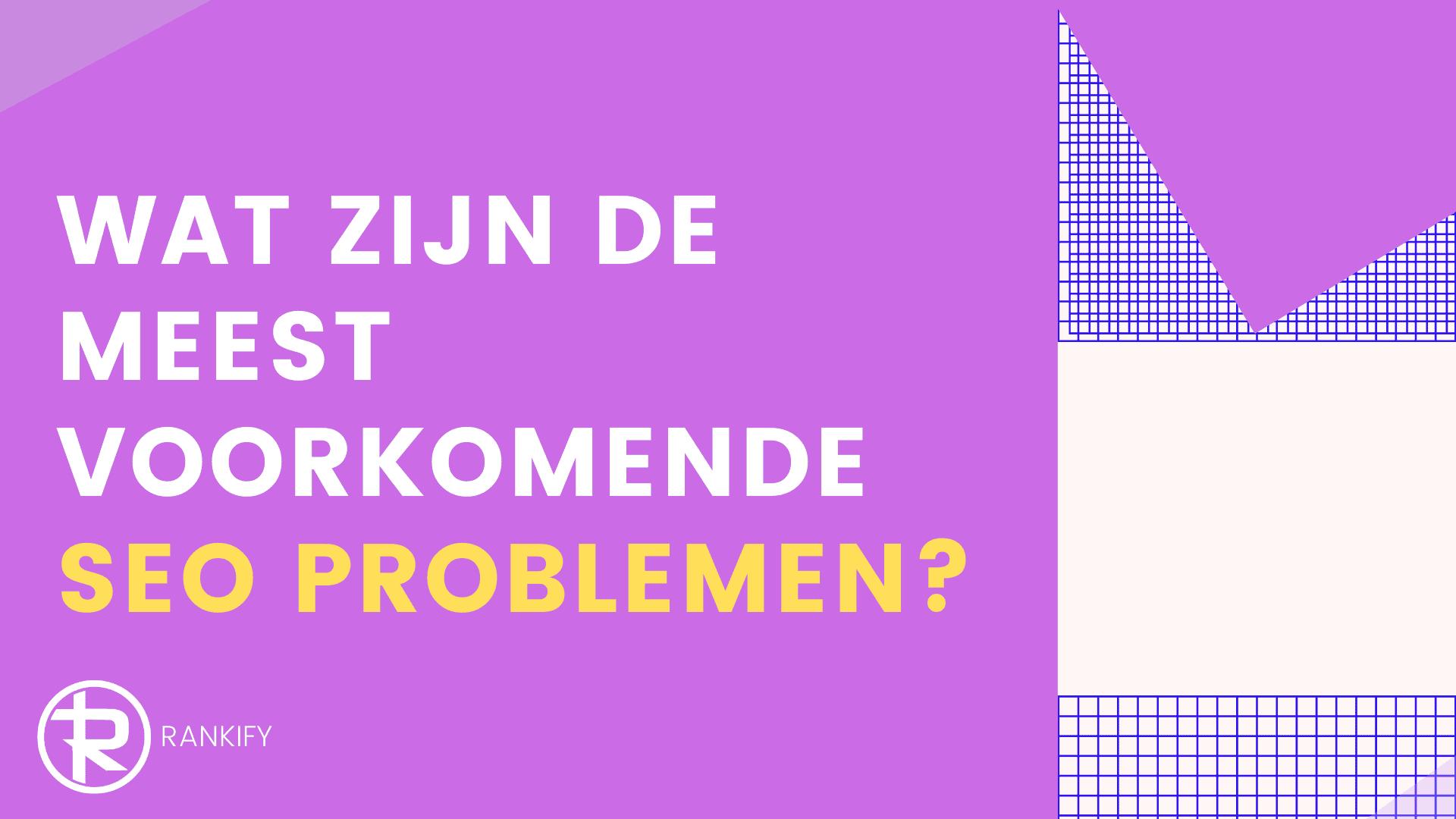 wat zijn de meest voorkomende SEO problemen?