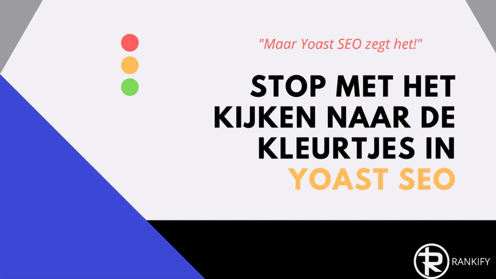 Stop met kijken naar de kleurtjes in Yoast SEO plugin
